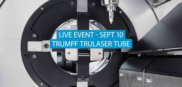 Live Event: TRUMPF TruLaser Tube Machines