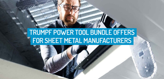 TRUMPF Power Tool Bundle Offers for Sheet Metal Manufacturers