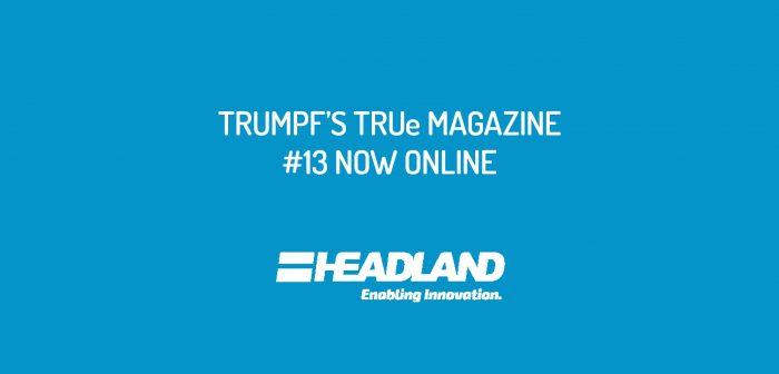 TRUMPF's TRUe Magazine #13 is now online